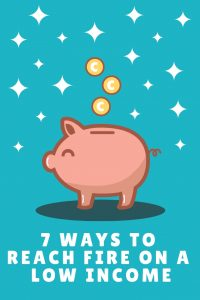 7 ways to reach FIRE on a low income
