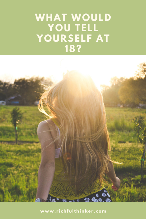 What would you tell your 18-year-old self?