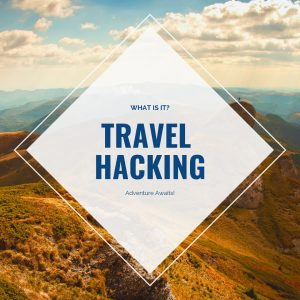 Travel hacking. What is it and what are the two 'secret' ways you can do it?