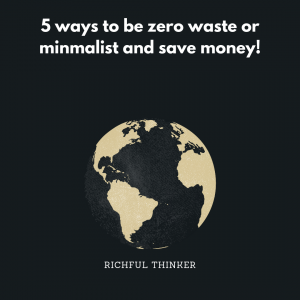 5 simple ways to become zero-waste or minimalist and save money!