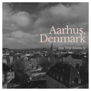 Aarhus - Day trip Itinerary