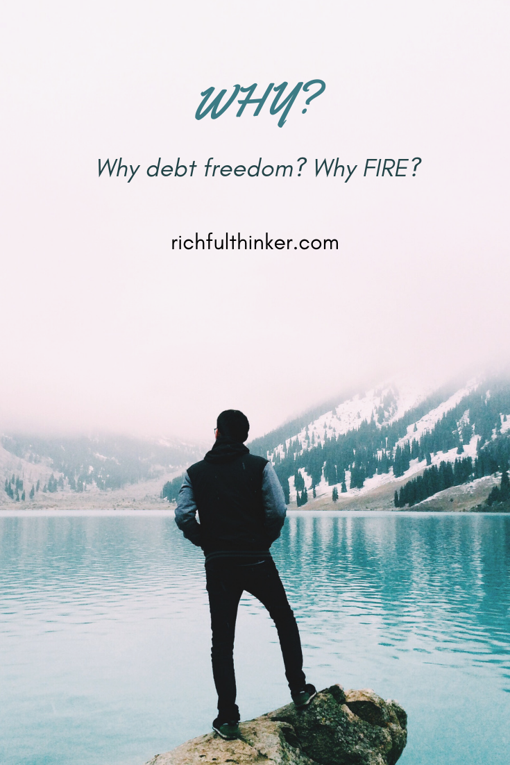 Why FIRE, Why Debt Freedom. Why?