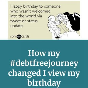 How my #debtfreejourney changed how I view my birthday.