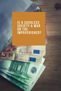 The cashless society is a war on the impoverished