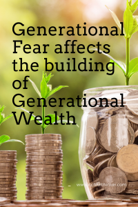 Generational Fear affects the building of generational wealth