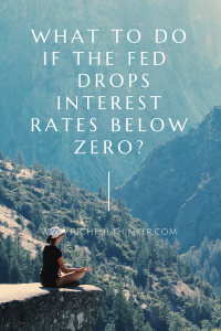 What to do if The Fed drops interest rates below zero?
