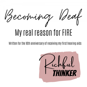 The Real Reason I want to FIRE - becoming deaf
