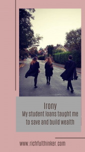 Irony: My student loans taught me to save and build wealth